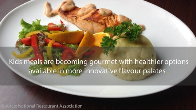 Kids meals are becoming gourmet with healthier options available in more innovative flavour palates. Source: National Rest...
