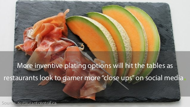 """More inventive plating options will hit the tables as restaurants look to garner more""""close ups""""on social media. Source: r..."""