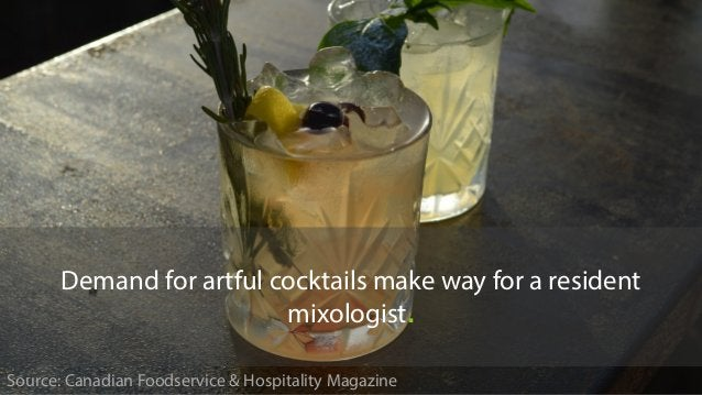 Source: Canadian Foodservice & Hospitality Magazine Demand for artful cocktails make way for a resident mixologist.