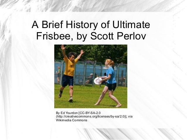 A Brief History of Ultimate Frisbee, by Scott Perlov     By Ed Yourdon [CC-BY-SA-2.0     (http://creativecommons.org/licen...