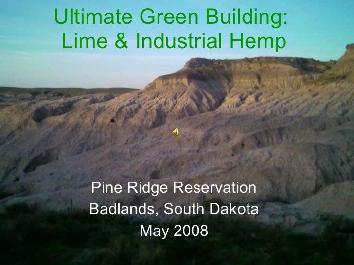 Ultimate Green Building:  Lime & Industrial Hemp Pine Ridge Reservation Badlands, South Dakota May 2008
