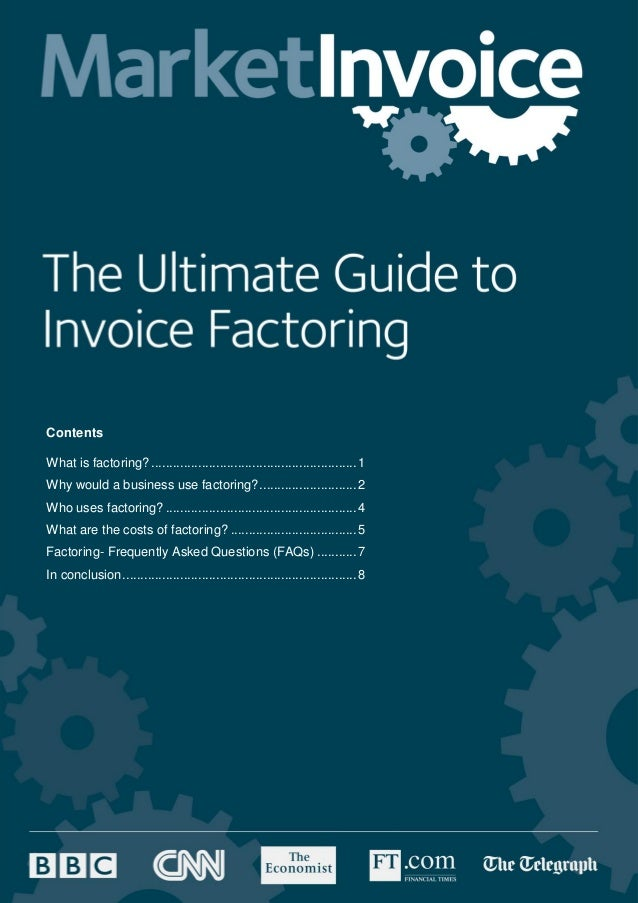 Contents What is factoring? .........................................................1 Why would a business use factoring?...