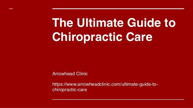 The Ultimate Guide to Chiropractic Care Arrowhead Clinic https://www.arrowheadclinic.com/ultimate-guide-to- chiropractic-c...