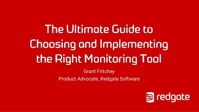 Grant Fritchey Product Advocate, Redgate Software