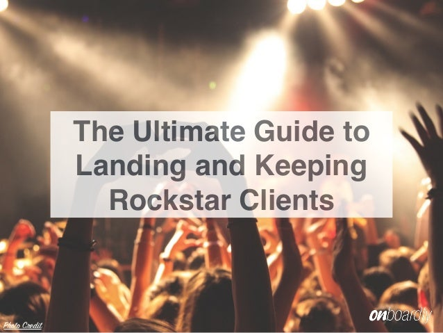 The Ultimate Guide to Landing and Keeping Rockstar Clients Photo Credit