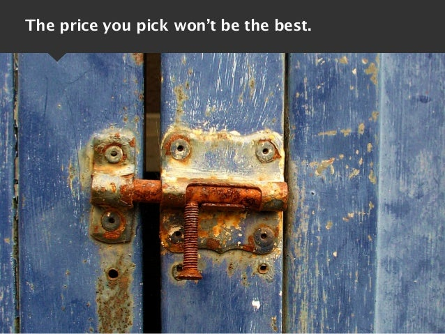 The price you pick won't be the best.