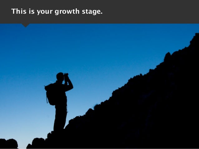 This is your growth stage.