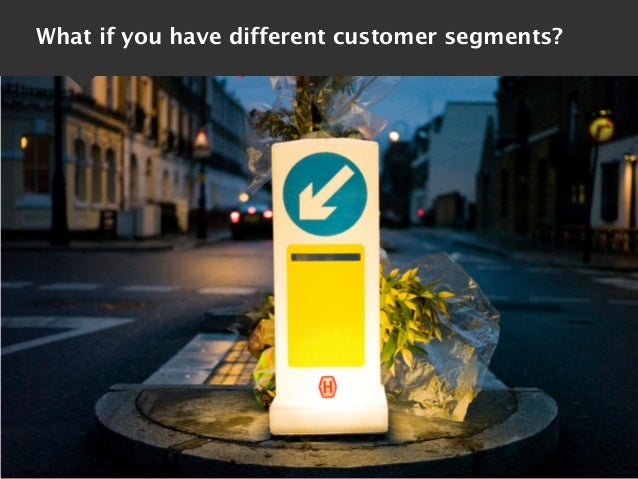 What if you have different customer segments?