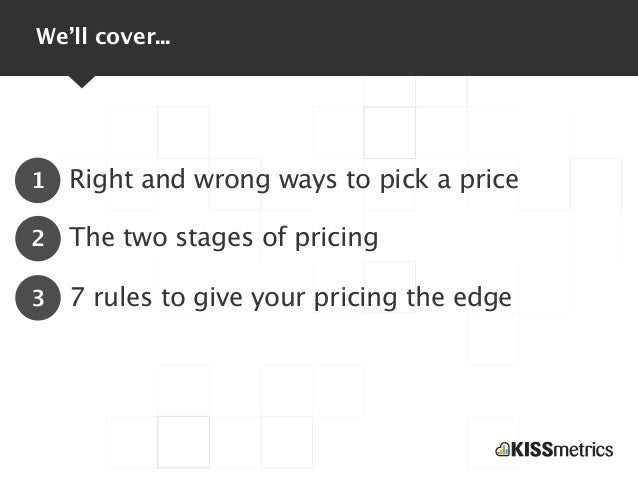 We'll cover...1   Right and wrong ways to pick a price2   The two stages of pricing3   7 rules to give your pricing the edge
