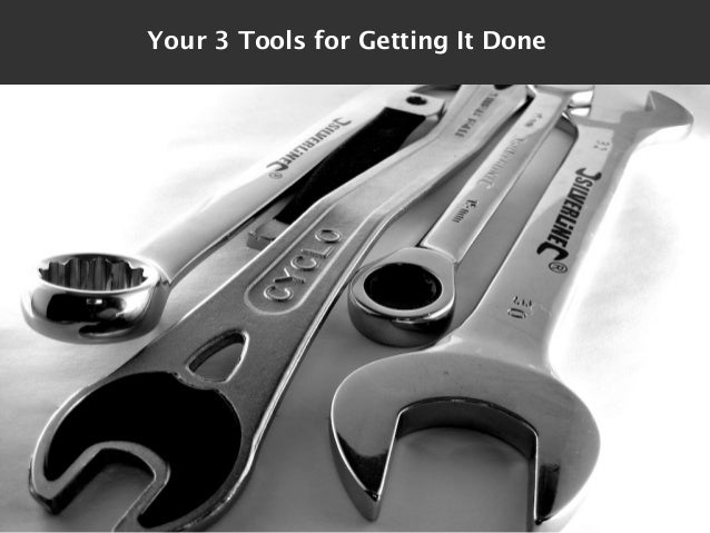Your 3 Tools for Getting It Done