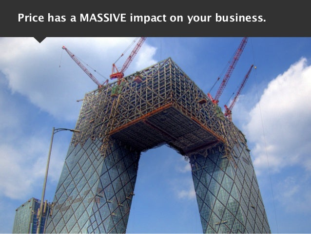 Price has a MASSIVE impact on your business.