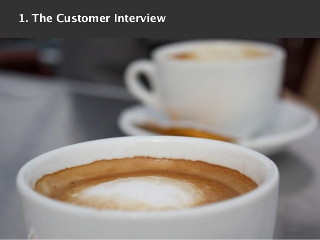 1. The Customer Interview