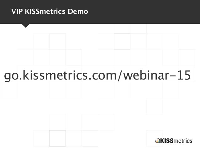 VIP KISSmetrics Demogo.kissmetrics.com/webinar-15