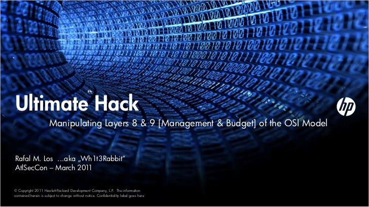 "Ultimate Hack                      Manipulating Layers 8 & 9 [Management & Budget] of the OSI ModelRafal M. Los ...aka ""Wh..."
