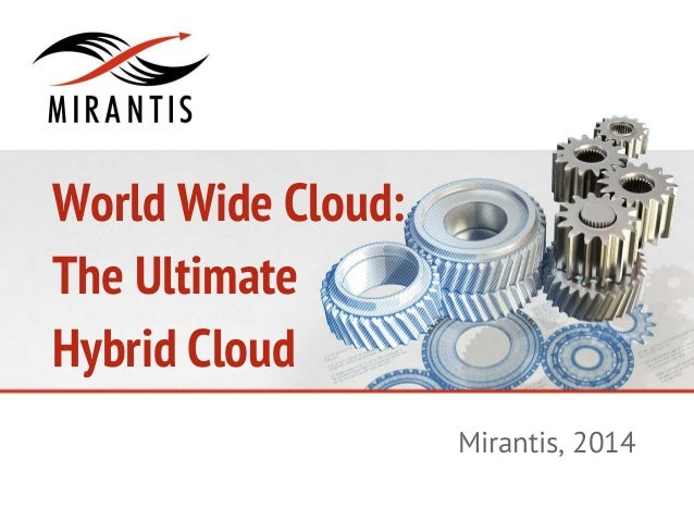 World Wide Cloud: The Ultimate Hybrid Cloud Mirantis, 2014