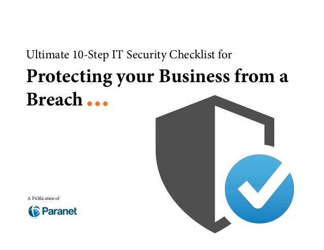 Ultimate 10-Step IT Security Checklist for Protecting your Business from a Breach A Publication of