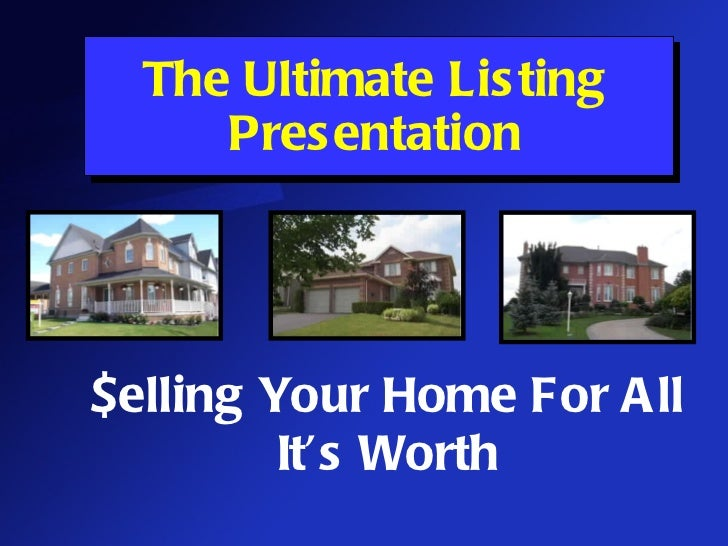 The Ultimate Listing Presentation $elling Your Home For All It's Worth