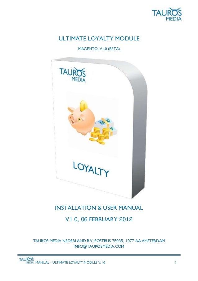 MANUAL – ULTIMATE LOYALTY MODULE V.1.0 1 ULTIMATE LOYALTY MODULE MAGENTO, V1.0 (BETA) INSTALLATION & USER MANUAL V1.0, 06 ...