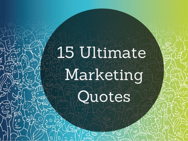 15 Ultimate Marketing Quotes