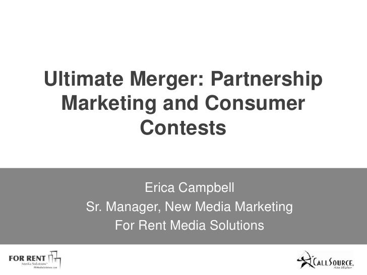 Ultimate Merger: Partnership Marketing and Consumer Contests<br />Erica Campbell<br />Sr. Manager, New Media Marketing <br...