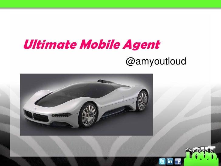 Ultimate Mobile Agent               @amyoutloud