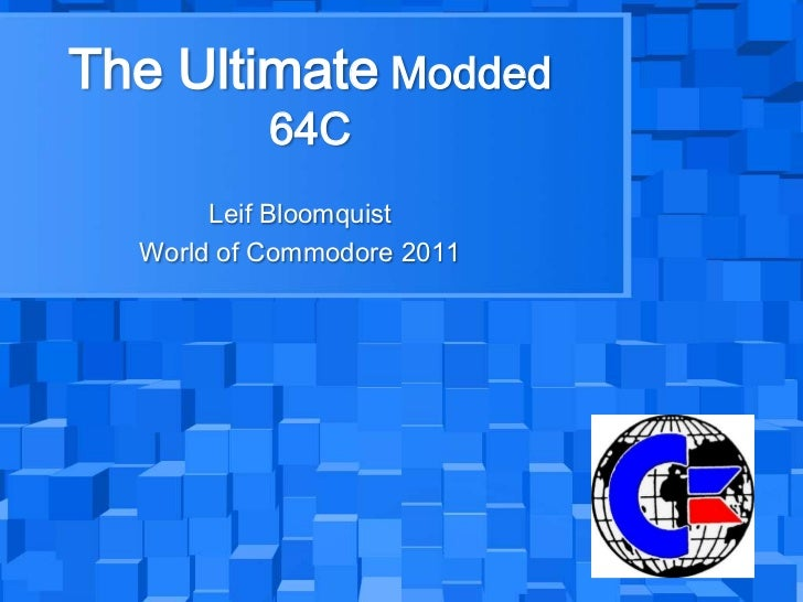 The Ultimate Modded           64C       Leif Bloomquist  World of Commodore 2011
