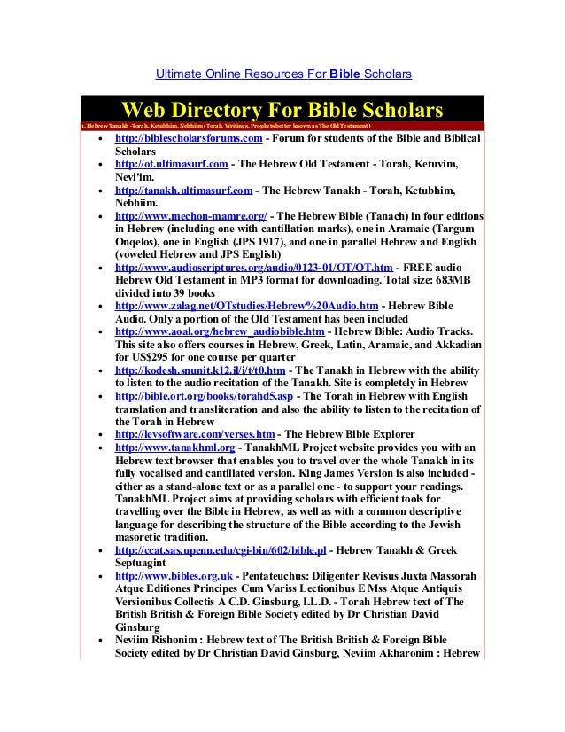 Ultimate Online Resources For Bible Scholars              Web Directory For Bible Scholars1. Hebrew Tanakh -Torah, Ketubhi...