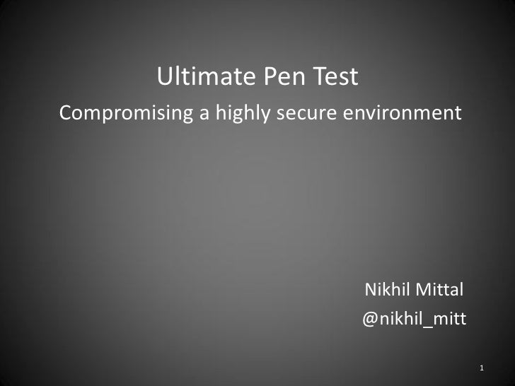 Ultimate Pen TestCompromising a highly secure environment                              Nikhil Mittal                      ...