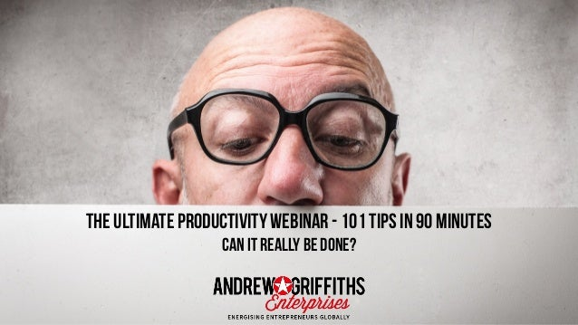The Ultimate Productivity Webinar - 101 Tips in 90 Minutes Can it really be Done?