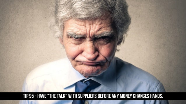 """TIP 95 - HAVE """"THE TALK"""" WITH SUPPLIERS BEFORE ANY MONEY CHANGES HANDS."""