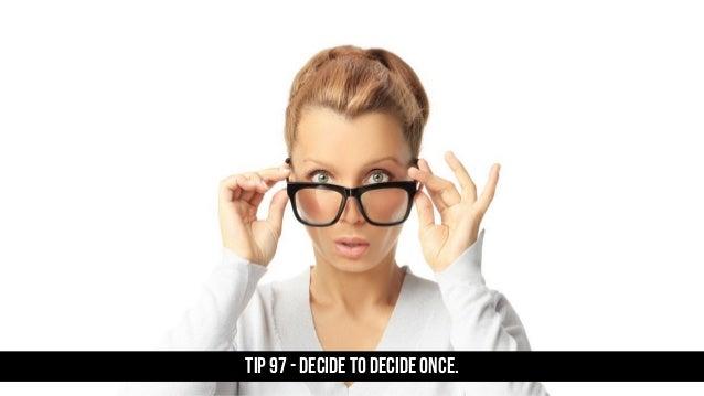 TIP 97 - Decide to decide once.