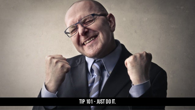 TIP 101 - Just Do It.