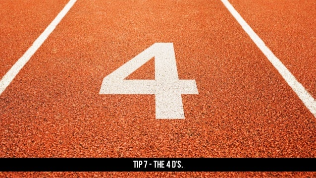 TIP 7 - The 4 D's.