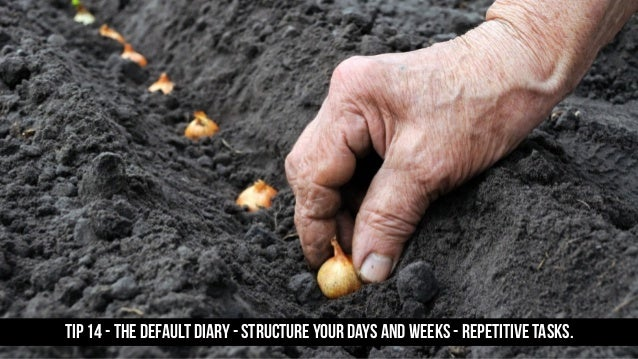 TIP 14 - The Default Diary - structure your days and weeks - repetitive tasks.