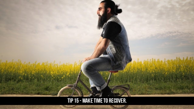TIP 15 - Make time to recover.