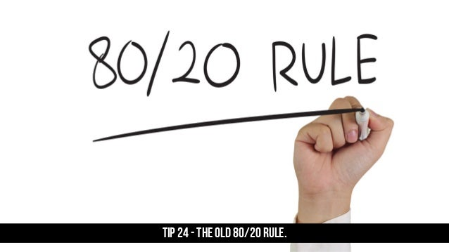 TIP 24 - The old 80/20 rule.