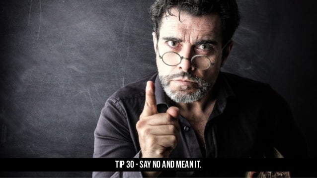 TIP 30 - Say NO and mean it.