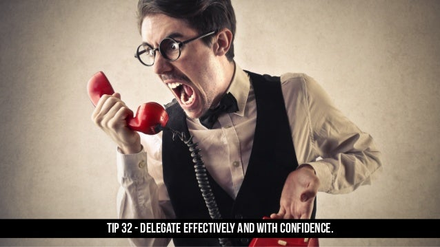 TIP 32 - Delegate effectively and with confidence.