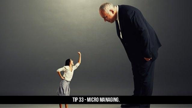 TIP 33 - Micro managing.