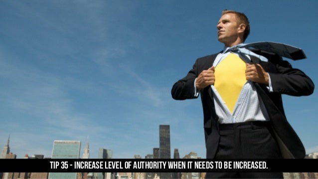 TIP 35 - Increase level of authority when it needs to be increased.