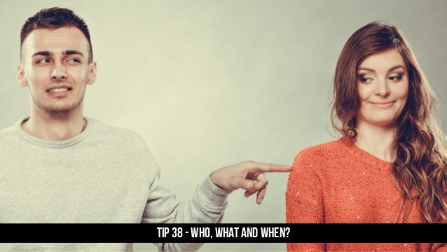 TIP 38 - Who, WHAT AND WHEN?