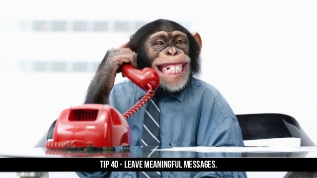 TIP 40 - Leave meaningful messages.