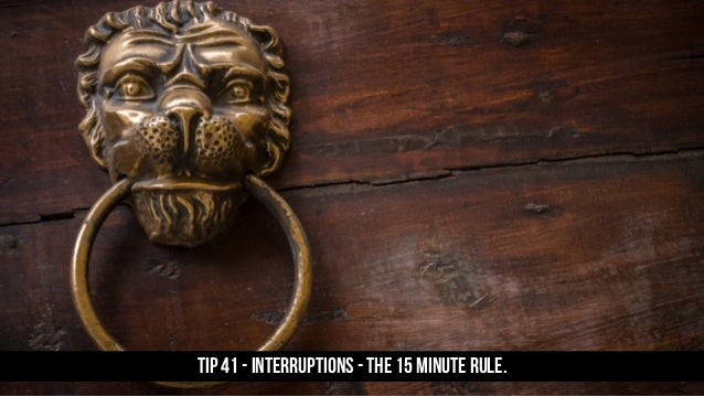 TIP 41 - Interruptions - the 15 minute rule.