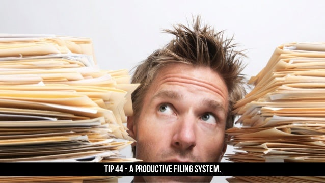 TIP 44 - A productive filing system.