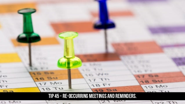 TIP 45 - Re-occurring meetings and reminders.