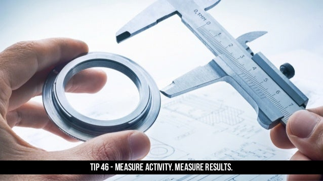 TIP 46 - Measure activity. Measure results.