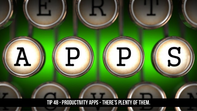 TIP 48 - Productivity apps - there's plenty of them.