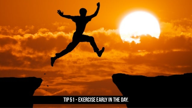 TIP 51 - Exercise early in the day.