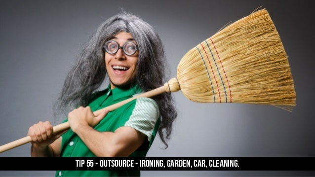 TIP 55 - Outsource - ironing, garden, car, cleaning.