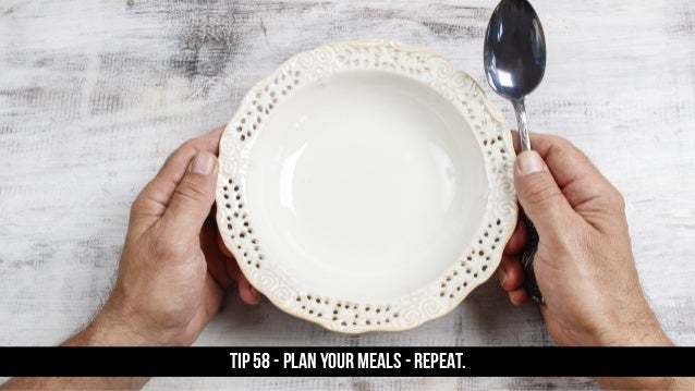 TIP 58 - Plan your meals - repeat.